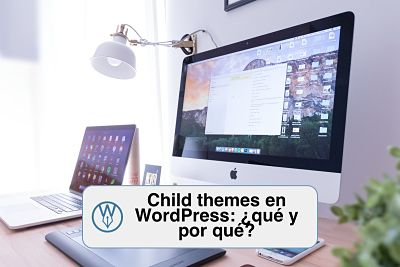 Child theme en WordPress y su importancia