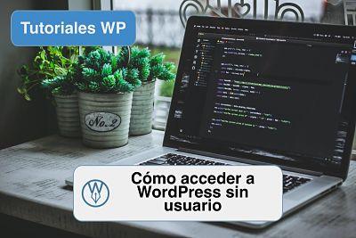 Como acceder a WordPress sin usuario administrador