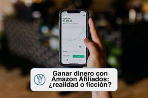 Ganar dinero con Amazon Afiliados: ¿realidad o ficción?