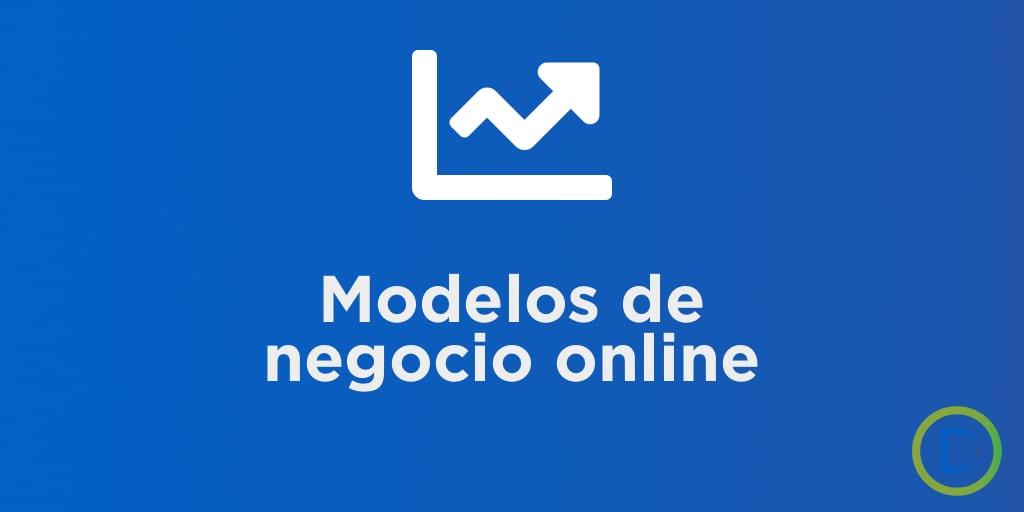 Modelos de negocio online y negocios digitales