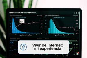 Vivir de internet: análisis y experiencia personal